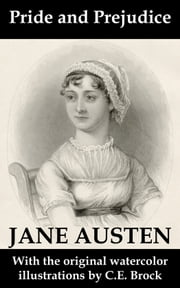 Pride and Prejudice (with the original watercolor illustrations by C.E. Brock) ebook by Jane Austen,C.E. Brock