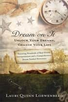 Dream on It - Unlock Your Dreams, Change Your Life eBook by Lauri Loewenberg