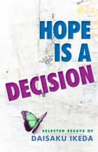 Hope Is a Decision - Selected Essays ebook by Daisaku Ikeda