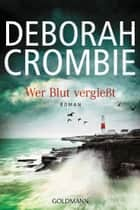 Wer Blut vergießt - Die Kincaid-James-Romane 15 - Roman ebook by Deborah Crombie, Andreas Jäger