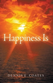 Happiness Is ebook by Dennis E. Coates