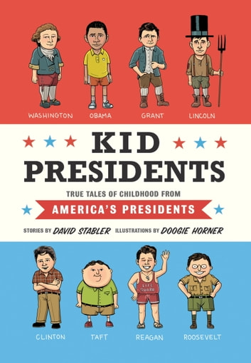 Kid Presidents - True Tales of Childhood from America's Presidents ebook by David Stabler