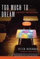 Too Much to Dream ebook by Peter Bebergal,Peter Coyote