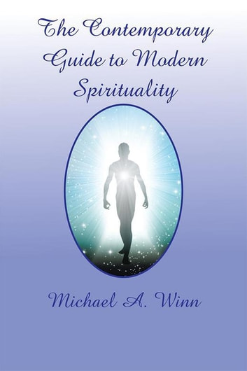 The Contemporary Guide to Modern Spirituality ebook by Michael A. Winn