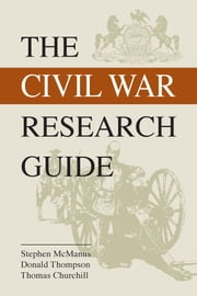 The Civil War Research Guide ebook by Steve McManus, Donald Thompson, Tom Churchill