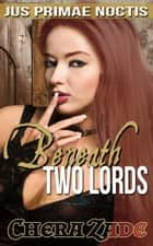 Beneath Two Lords - Jus Primae Noctis, #1 ebook by Chera Zade