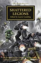 Shattered Legions ebook by Chris Wraight, Dan Abnett, David Annendale,...