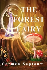 The Forest Fairy: Children's Book ebook by Carmen Saptouw
