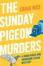The Sunday Pigeon Murders ebook by Craig Rice