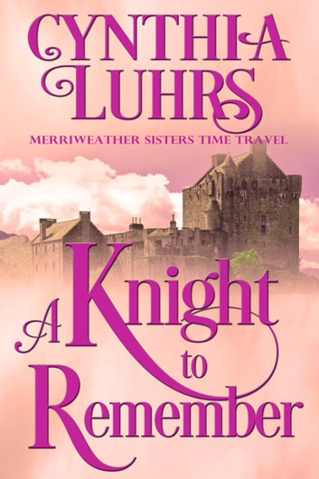 A knight to remember ebook by cynthia luhrs 9781939450180 a knight to remember a merriweather sisters time travel romance ebook by cynthia luhrs fandeluxe Document