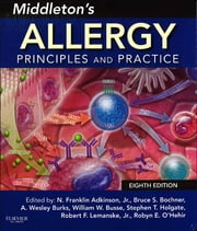 Middleton's Allergy - Principles and Practice ebook by Bruce S Bochner,A Wesley Burks,William W Busse,Stephen T Holgate,Robert F Lemanske Jr.,Robyn E O'Hehir,N. Franklin Adkinson Jr. Jr.