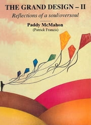 The Grand Design–II. Reflections of a soul/oversoul ebook by Paddy McMahon