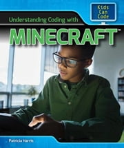 Understanding Coding with Minecraft ebook by Harris, Patricia