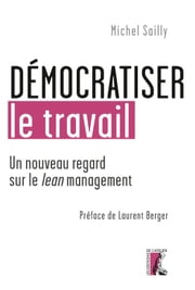 Démocratiser le travail - Un nouveau regard sur le lean management ebook by Michel Sailly, Laurent Berger