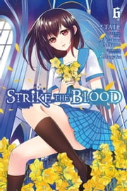Strike the Blood, Vol. 6 (manga) ebook by TATE, Gakuto Mikumo, Manyako
