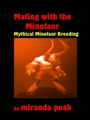 Mating with the Minotaur: Mythical Minotaur Breeding ebook by Miranda Push