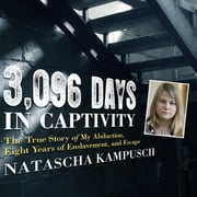 3,096 Days in Captivity - The True Story of My Abduction, Eight Years of Enslavement, and Escape audiobook by Natascha Kampusch