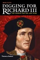 Digging for Richard III: The Search for the Lost King ebook by Mike Pitts