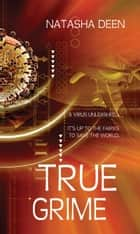 True Grime ebook by Natasha Deen