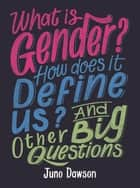 What is Gender? How Does It Define Us? And Other Big Questions for Kids ebook by Juno Dawson