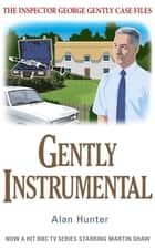 Gently Instrumental ebook by Mr Alan Hunter