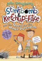 Stinkbomb and Ketchup-Face and the Quest for the Magic Porcupine ebook by John Dougherty, David Tazzyman