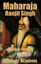 Maharaja Ranjit Singh: Sher-e-Punjab ebook by Students' Academy