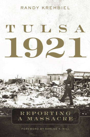 Tulsa, 1921 - Reporting a Massacre ebook by Randy Krehbiel