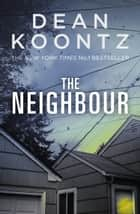 The Neighbour eBook by Dean Koontz