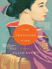 The Teahouse Fire ebook by Ellis Avery