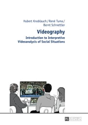 Videography - Introduction to Interpretive Videoanalysis of Social Situations ebook by Hubert Knoblauch,René Tuma,Bernt Schnettler