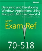 Exam Ref 70-518 Designing and Developing Windows Applications Using Microsoft .NET Framework 4 (MCPD) ebook by Matthew Stoecker,Tony Northrup