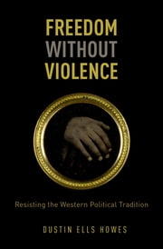 Freedom Without Violence ebook by Dustin Ells Howes
