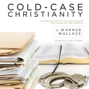 Cold-Case Christianity - A Homicide Detective Investigates the Claims of the Gospels audiobook by J. Warner Wallace