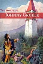 The Works of Johnny Gruelle ebook by Johnny Gruelle