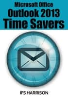 Microsoft Office Outlook 2013 Time Savers ebook by IFS Harrison