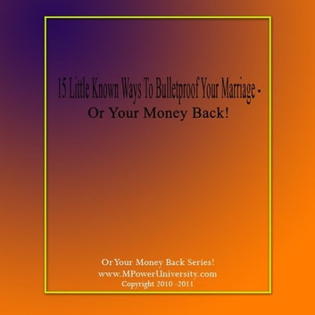 15 Little Known Ways To Bulletproof Your Marriage Or Your Money Back! ebook by Editorial Team Of MPowerUniversity.com
