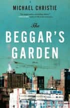 Beggar's Garden ebook by Michael Christie