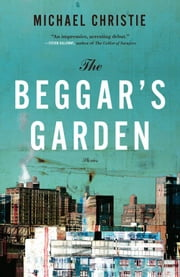 Beggar's Garden - Stories ebook by Michael Christie