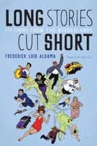 Long Stories Cut Short - Fictions from the Borderlands ebook by Frederick Luis Aldama, Ana María Shua