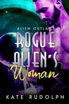 Rogue Alien's Woman ebook by