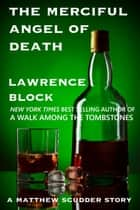 The Merciful Angel of Death - Matthew Scudder short stories, #5 ebook by Lawrence Block