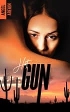 Hot Gun ebook by Angel Arekin