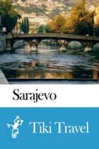 Sarajevo (Bosnia and Herzegovina) Travel Guide - Tiki Travel ebook by Tiki Travel