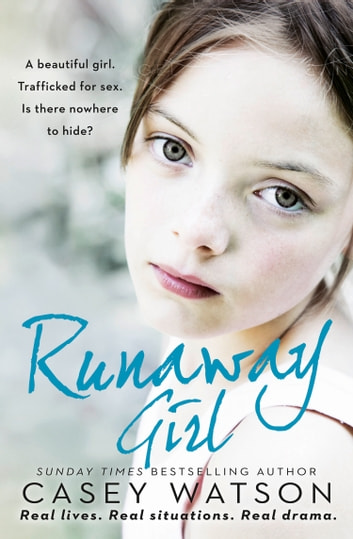 Runaway Girl: A beautiful girl. Trafficked for sex. Is there nowhere to hide? ebook by Casey Watson