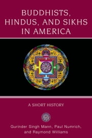 Buddhists, Hindus and Sikhs in America: A Short History ebook by Gurinder Singh Mann,Paul Numrich,Raymond Williams