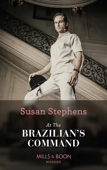 At the Brazilian's Command (Mills & Boon Modern) (Hot Brazilian Nights!, Book 2) eBook by Susan Stephens
