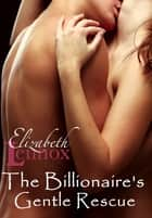 The Billionaire's Gentle Rescue ebook by Elizabeth Lennox