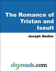 The Romance of Tristan and Iseult ebook by Bedier, Joseph