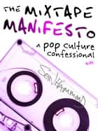 The Mixtape Manifesto - A Pop Culture Confessional ebook by SW Hammond